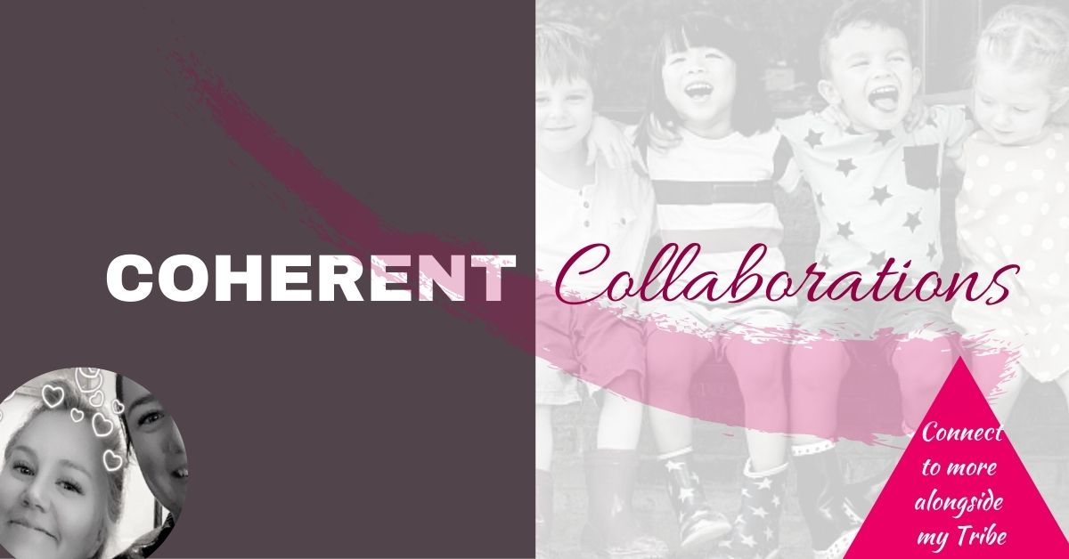 Becoming Coherent | Coherent Collaborations | with My Tribe