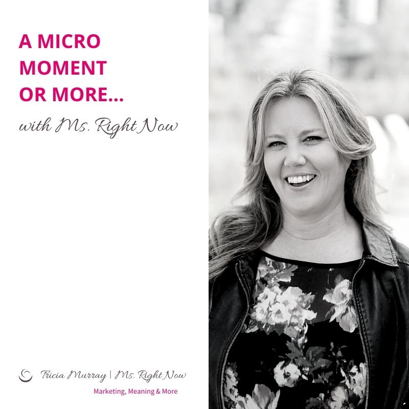 A Micro Moment or More | with Ms. Right Now (for Marketing), Tricia Murray