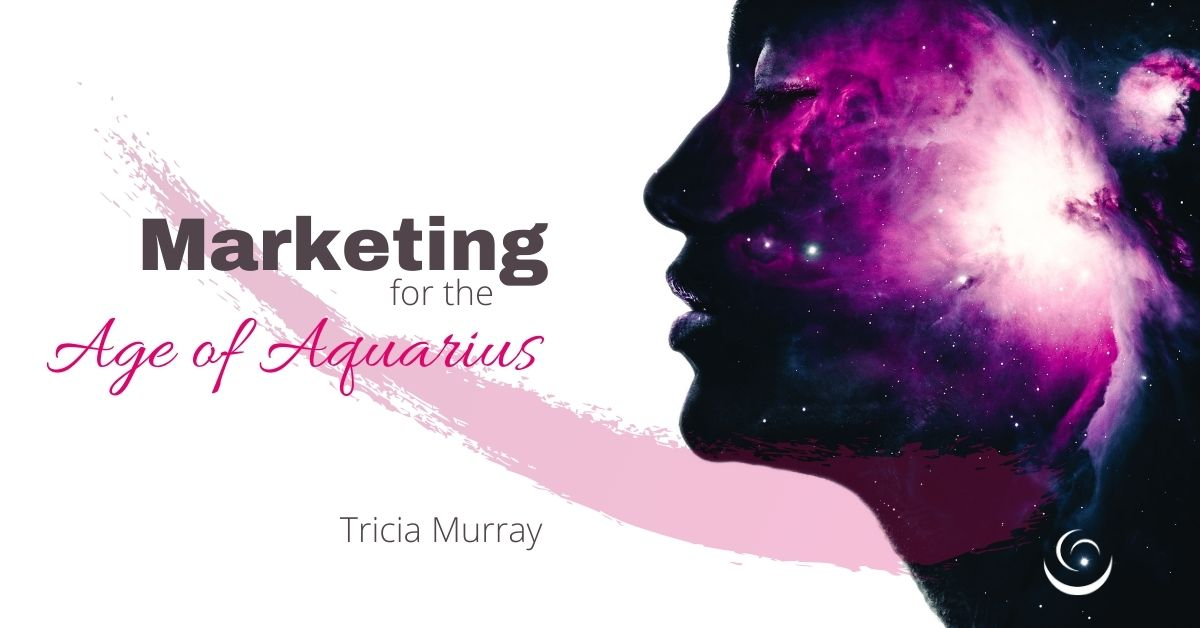 Marketing in the Age of Aquarius (ebook) | Light on Marketing | Tricia Murray