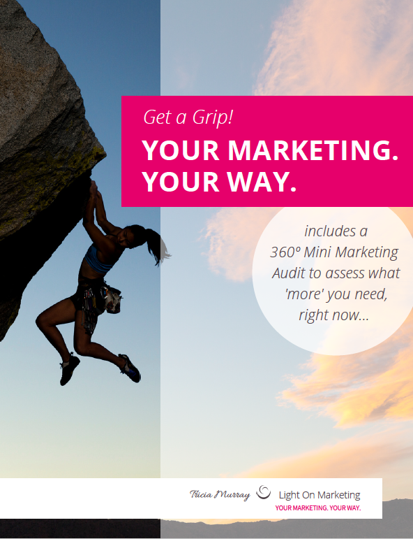 Get a Grip! Your Marketing. Your Way. | Tricia Murray, Light on Marketing